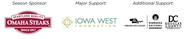 Season Sponsor: Omaha Steaks | Major Support: Iowa West Foundation | Additional Support: Nebraska Cutural Endowment, Douglas County